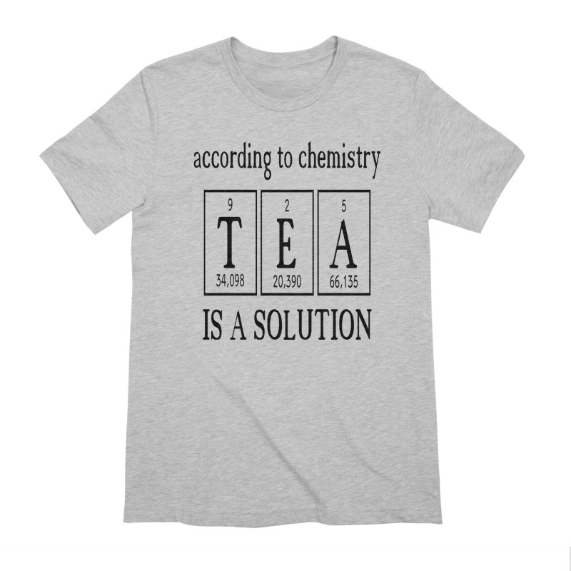 According to Chemistry Tea is a Solution Men's Extra Soft T-Shirt by Divinitium's Clothing and Apparel