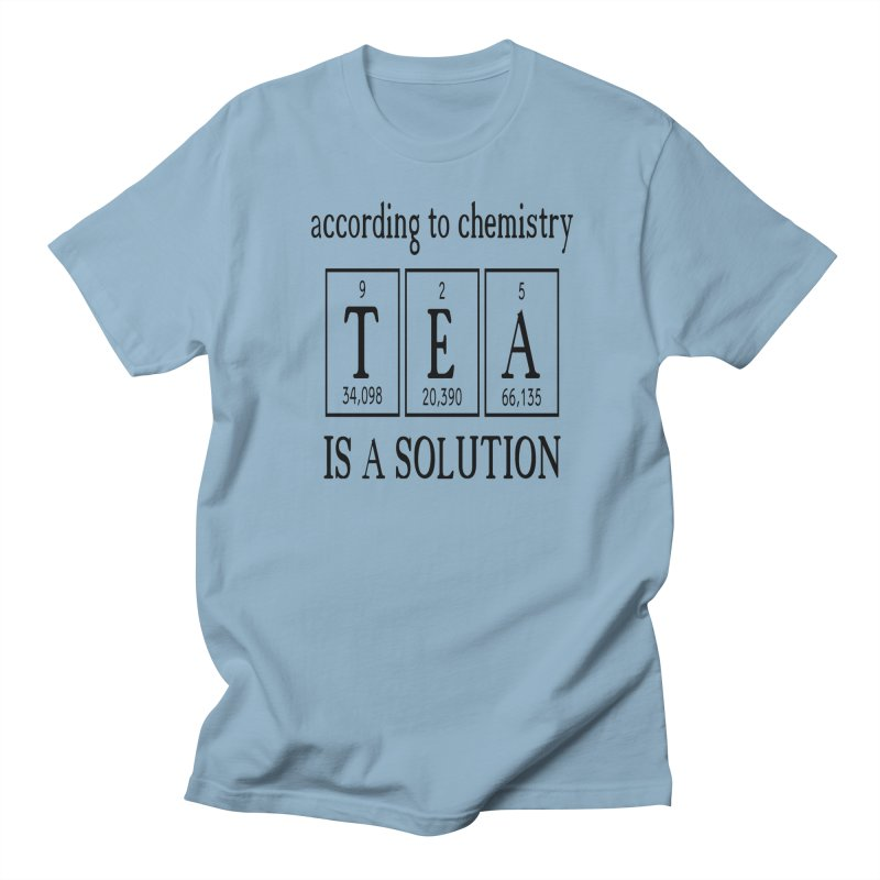 According to Chemistry Tea is a Solution Women's Regular Unisex T-Shirt by Divinitium's Clothing and Apparel
