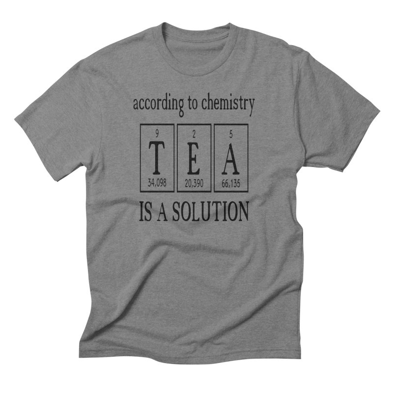 According to Chemistry Tea is a Solution Men's Triblend T-Shirt by Divinitium's Clothing and Apparel