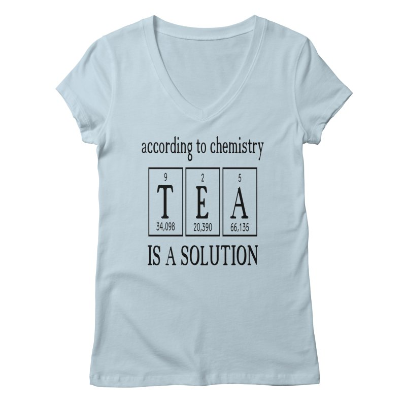 According to Chemistry Tea is a Solution Women's V-Neck by Divinitium's Clothing and Apparel