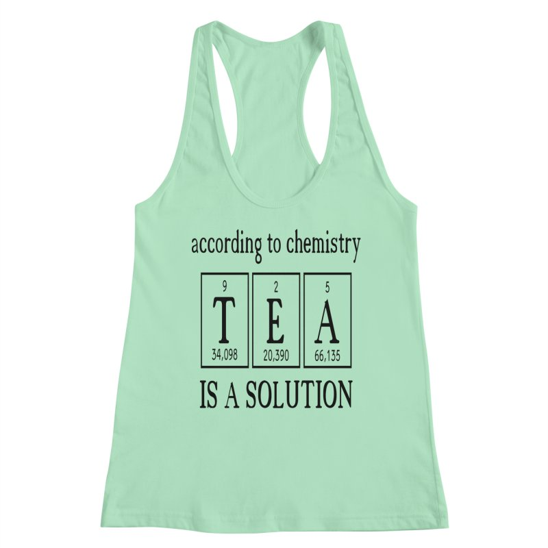 According to Chemistry Tea is a Solution Women's Tank by Divinitium's Clothing and Apparel