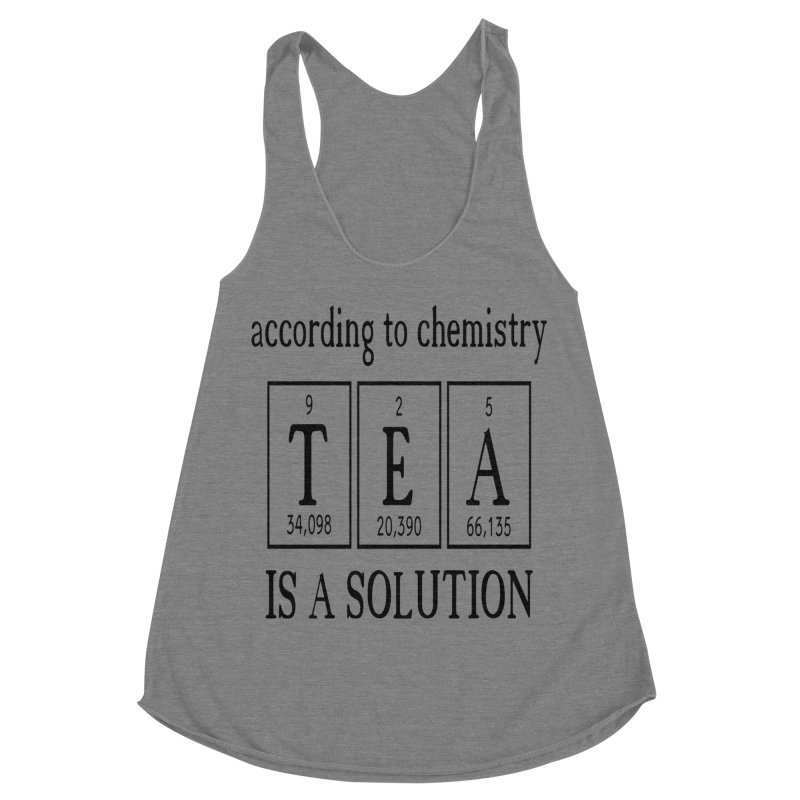 According to Chemistry Tea is a Solution Women's Racerback Triblend Tank by Divinitium's Clothing and Apparel