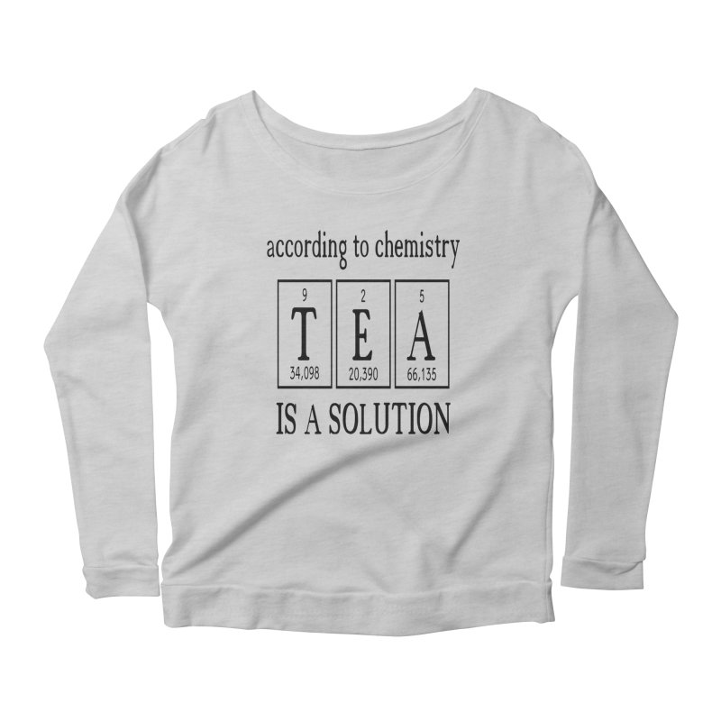 According to Chemistry Tea is a Solution Women's Scoop Neck Longsleeve T-Shirt by Divinitium's Clothing and Apparel