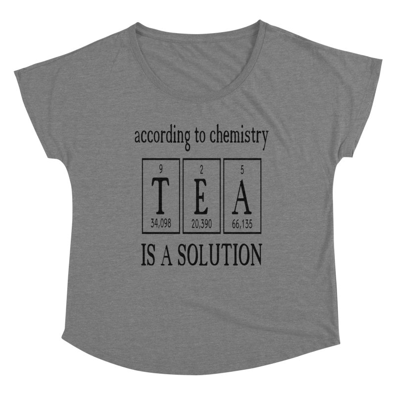 According to Chemistry Tea is a Solution Women's Dolman Scoop Neck by Divinitium's Clothing and Apparel