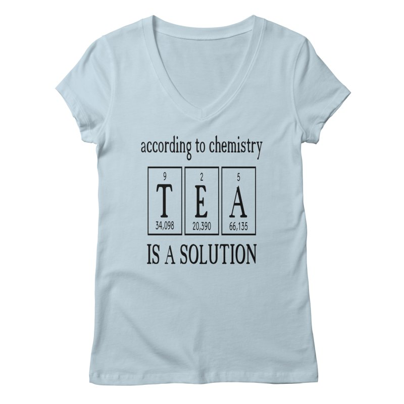 According to Chemistry Tea is a Solution Women's Regular V-Neck by Divinitium's Clothing and Apparel