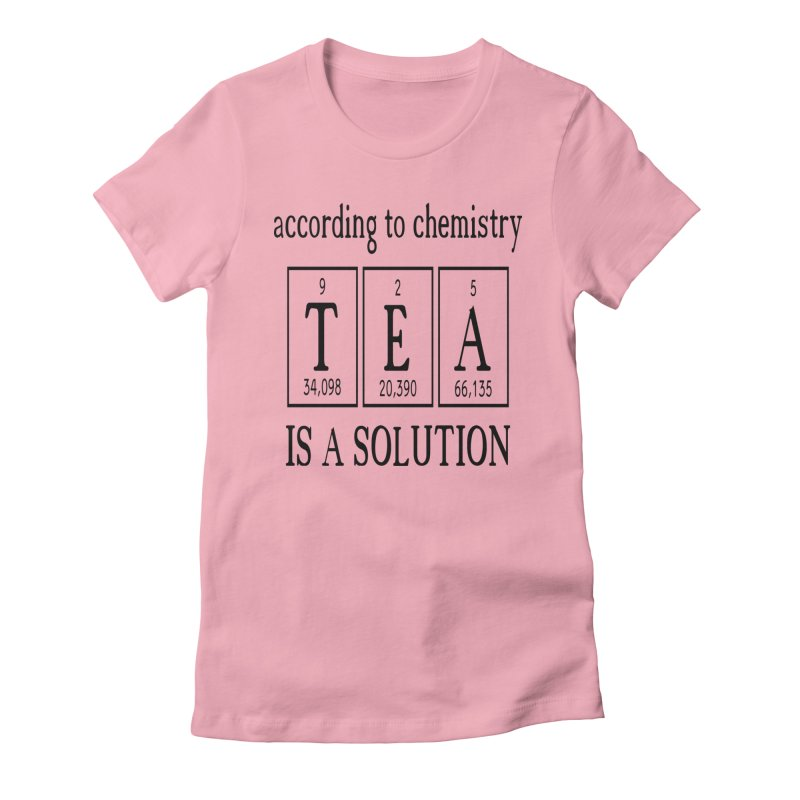 According to Chemistry Tea is a Solution Women's Fitted T-Shirt by Divinitium's Clothing and Apparel