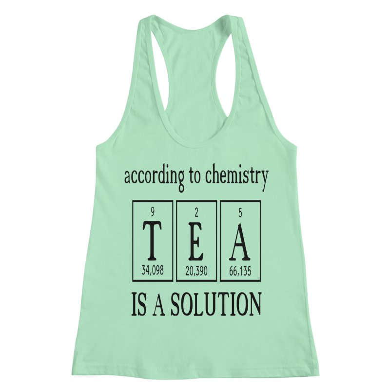 According to Chemistry Tea is a Solution Women's Racerback Tank by Divinitium's Clothing and Apparel