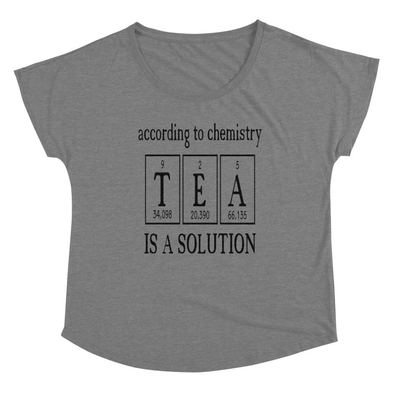 According to Chemistry Tea is a Solution Women's Scoop Neck by Divinitium's Clothing and Apparel