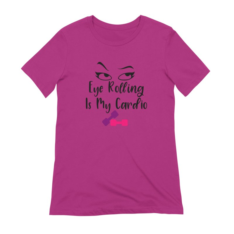Eye Rolling Is My Cardio Women's Extra Soft T-Shirt by Divinitium's Clothing and Apparel