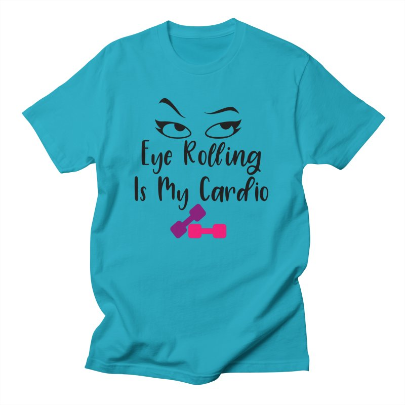 Eye Rolling Is My Cardio Women's T-Shirt by Divinitium's Clothing and Apparel