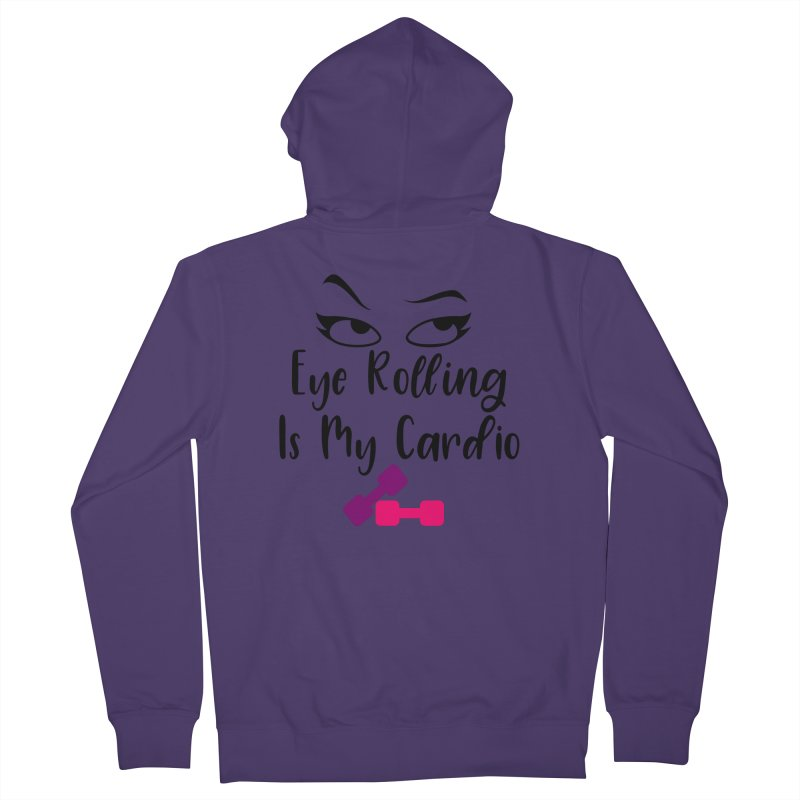 Eye Rolling Is My Cardio Women's French Terry Zip-Up Hoody by Divinitium's Clothing and Apparel