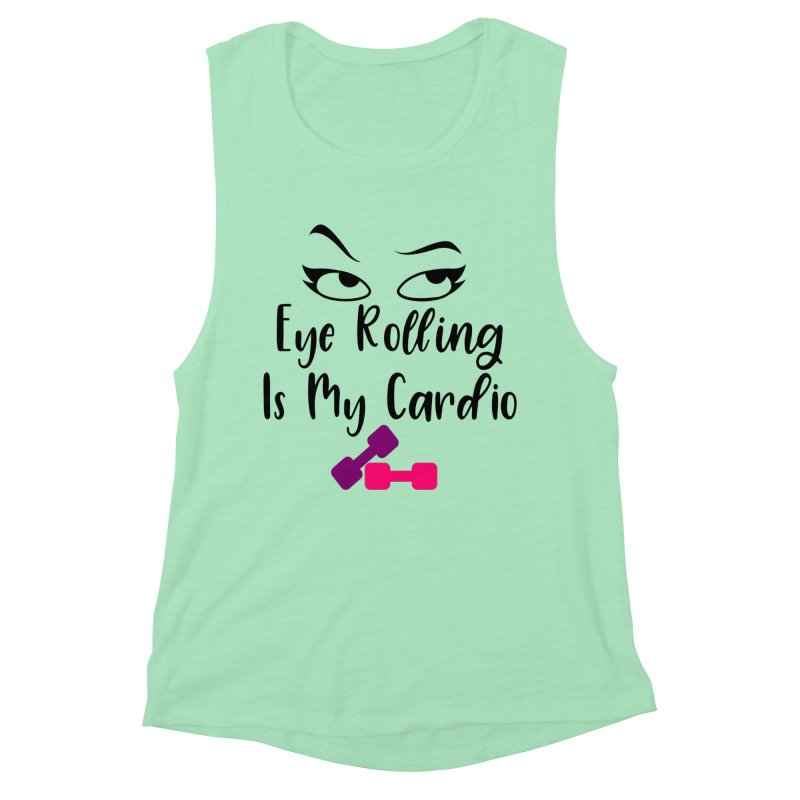 Eye Rolling Is My Cardio Women's Muscle Tank by Divinitium's Clothing and Apparel