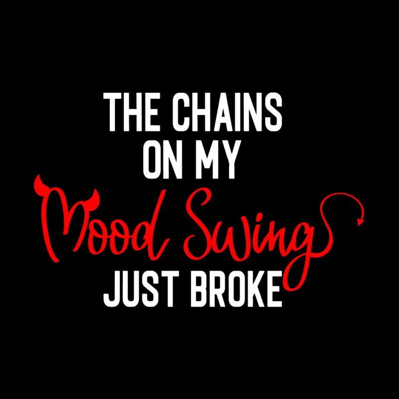 The Chains On My Mood Swing Just Broke Women's Zip-Up Hoody by Divinitium's Clothing and Apparel