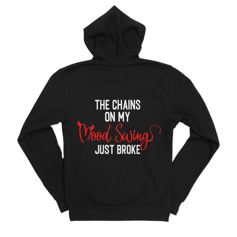 The Chains On My Mood Swing Just Broke Women's Sponge Fleece Zip-Up Hoody by Divinitium's Clothing and Apparel