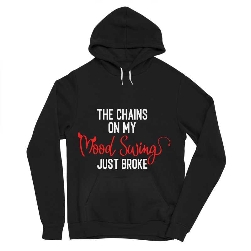 The Chains On My Mood Swing Just Broke Women's Sponge Fleece Pullover Hoody by Divinitium's Clothing and Apparel