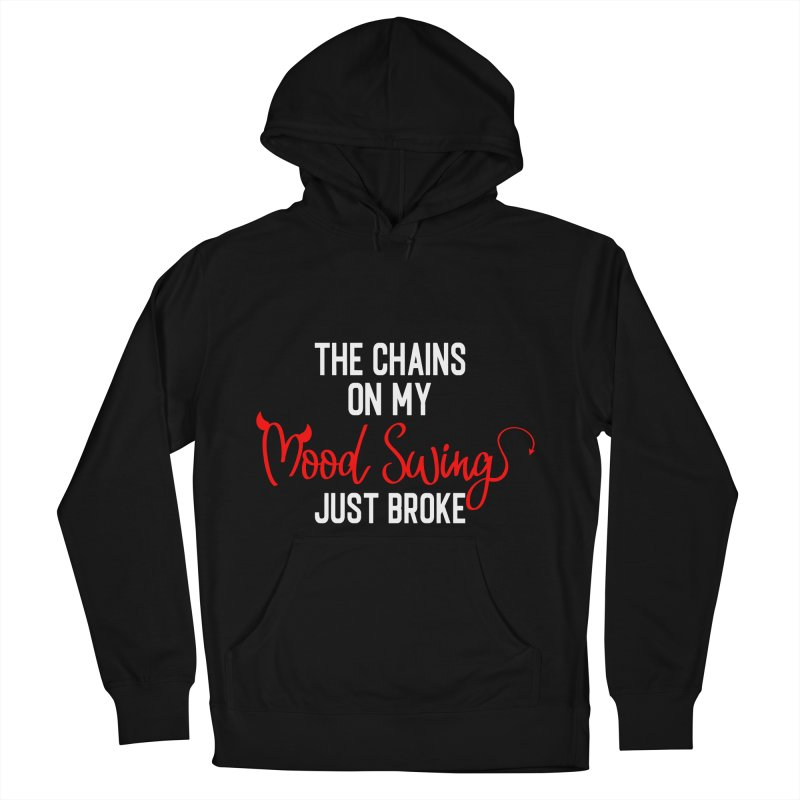 The Chains On My Mood Swing Just Broke in Women's French Terry Pullover Hoody Black by Divinitium's Clothing and Apparel