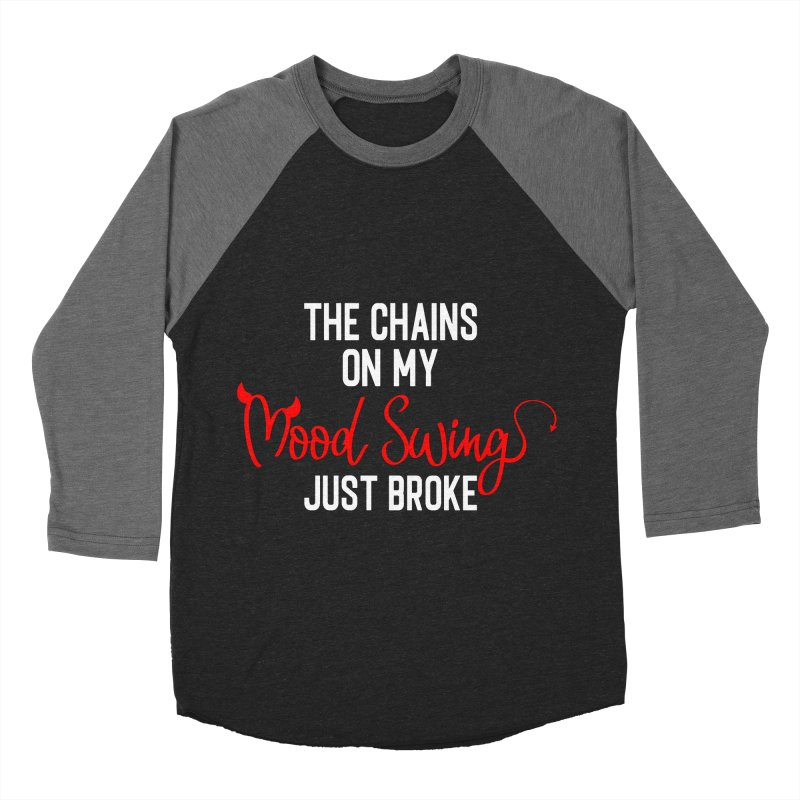 The Chains On My Mood Swing Just Broke Women's Longsleeve T-Shirt by Divinitium's Clothing and Apparel
