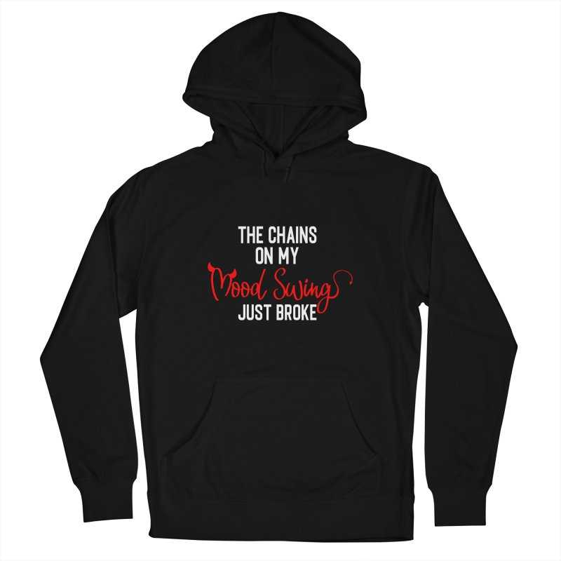 The Chains On My Mood Swing Just Broke Women's Pullover Hoody by Divinitium's Clothing and Apparel
