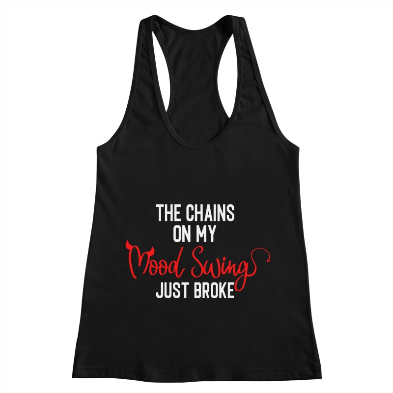 The Chains On My Mood Swing Just Broke Women's Racerback Tank by Divinitium's Clothing and Apparel