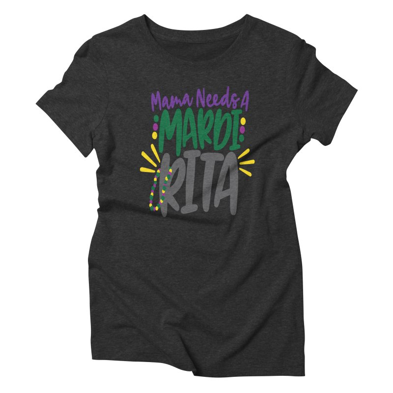 Mama Needs A Mardi Rita Women's Triblend T-Shirt by Divinitium's Clothing and Apparel