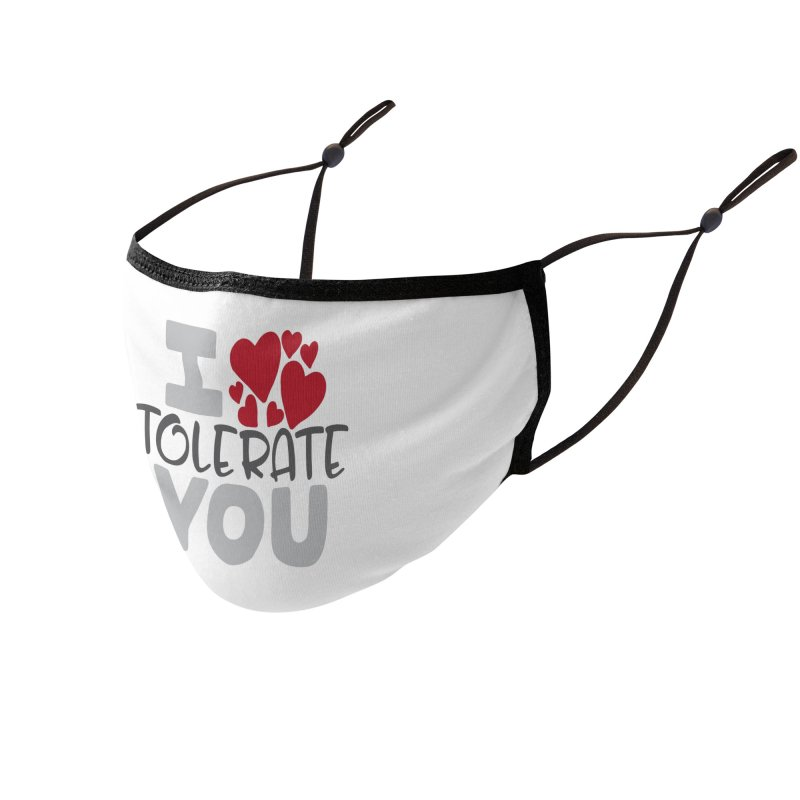 I Tolerate You Accessories Face Mask by Divinitium's Clothing and Apparel
