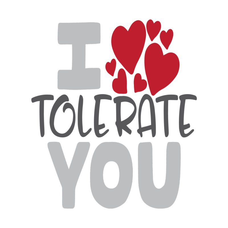 I Tolerate You Women's T-Shirt by Divinitium's Clothing and Apparel