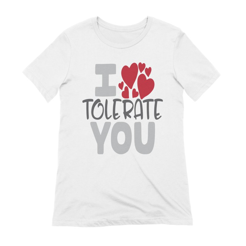 I Tolerate You Women's Extra Soft T-Shirt by Divinitium's Clothing and Apparel
