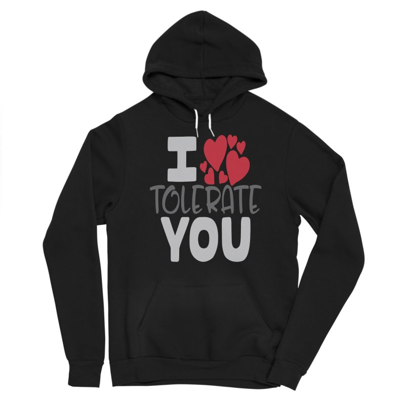 I Tolerate You Women's Sponge Fleece Pullover Hoody by Divinitium's Clothing and Apparel
