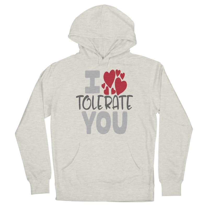 I Tolerate You Women's Pullover Hoody by Divinitium's Clothing and Apparel