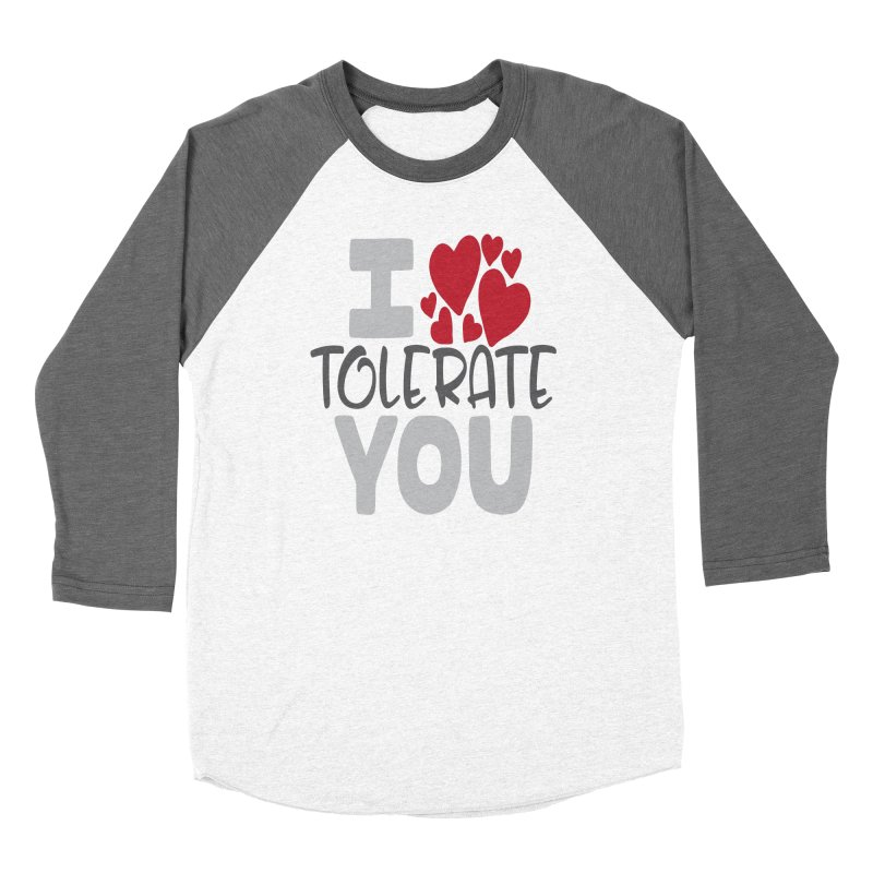 I Tolerate You Women's Longsleeve T-Shirt by Divinitium's Clothing and Apparel