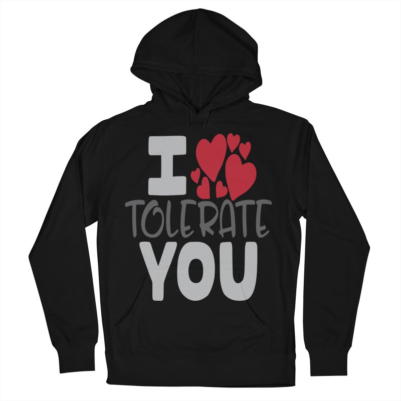 I Tolerate You Women's French Terry Pullover Hoody by Divinitium's Clothing and Apparel