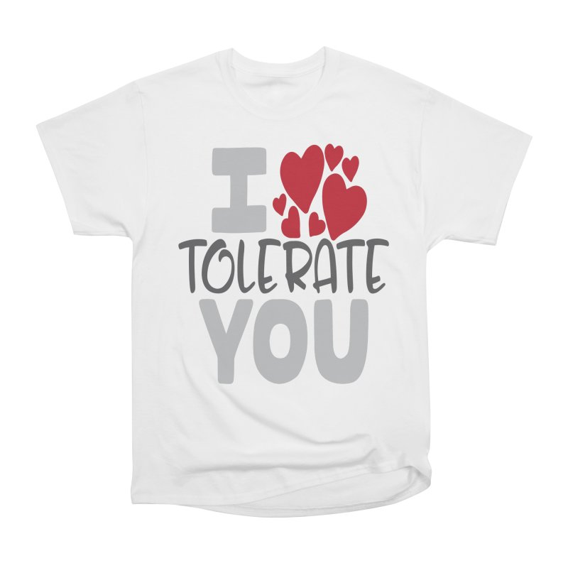 I Tolerate You Women's Heavyweight Unisex T-Shirt by Divinitium's Clothing and Apparel