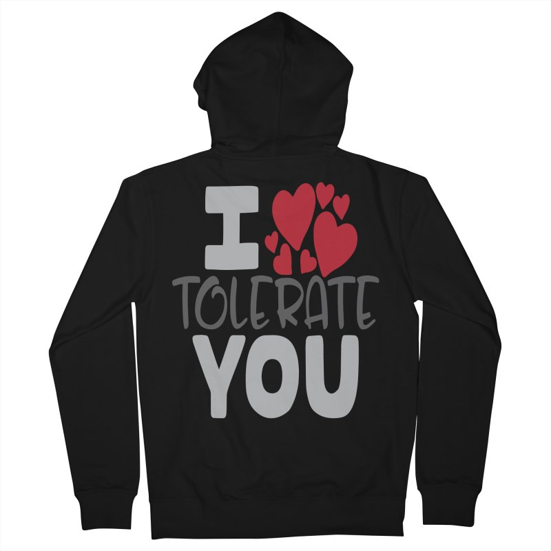 I Tolerate You Women's French Terry Zip-Up Hoody by Divinitium's Clothing and Apparel