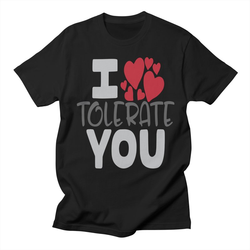 I Tolerate You Women's Regular Unisex T-Shirt by Divinitium's Clothing and Apparel