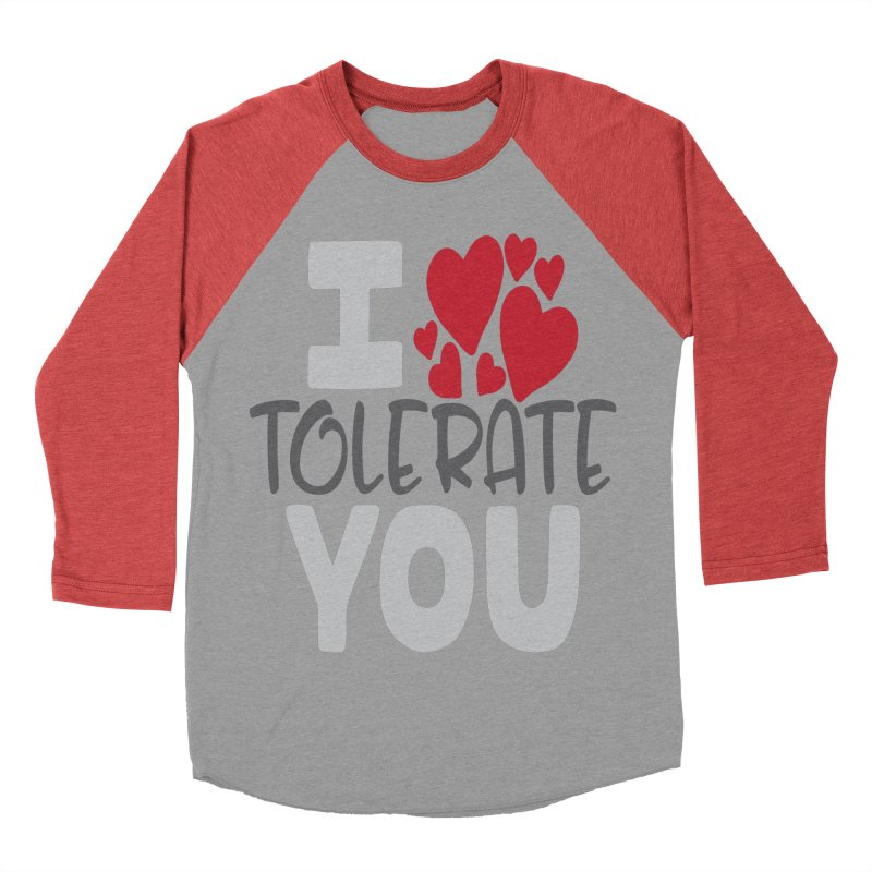 I Tolerate You Women's Baseball Triblend Longsleeve T-Shirt by Divinitium's Clothing and Apparel