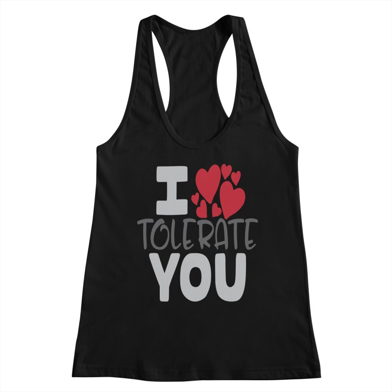 I Tolerate You Women's Tank by Divinitium's Clothing and Apparel