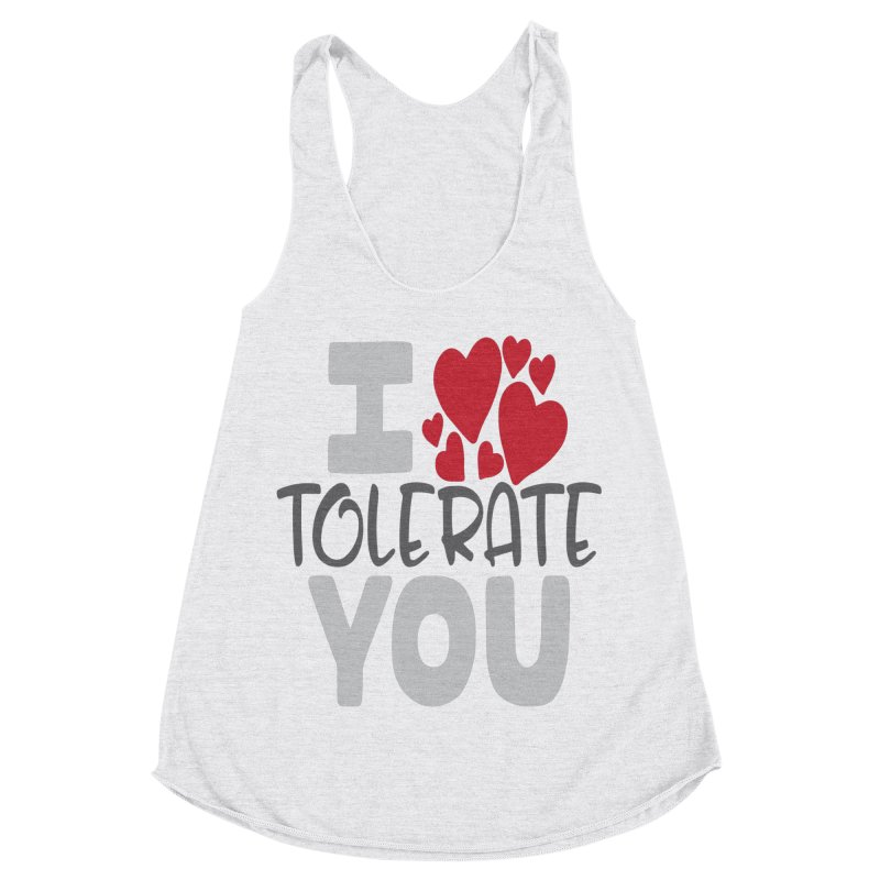I Tolerate You Women's Racerback Triblend Tank by Divinitium's Clothing and Apparel