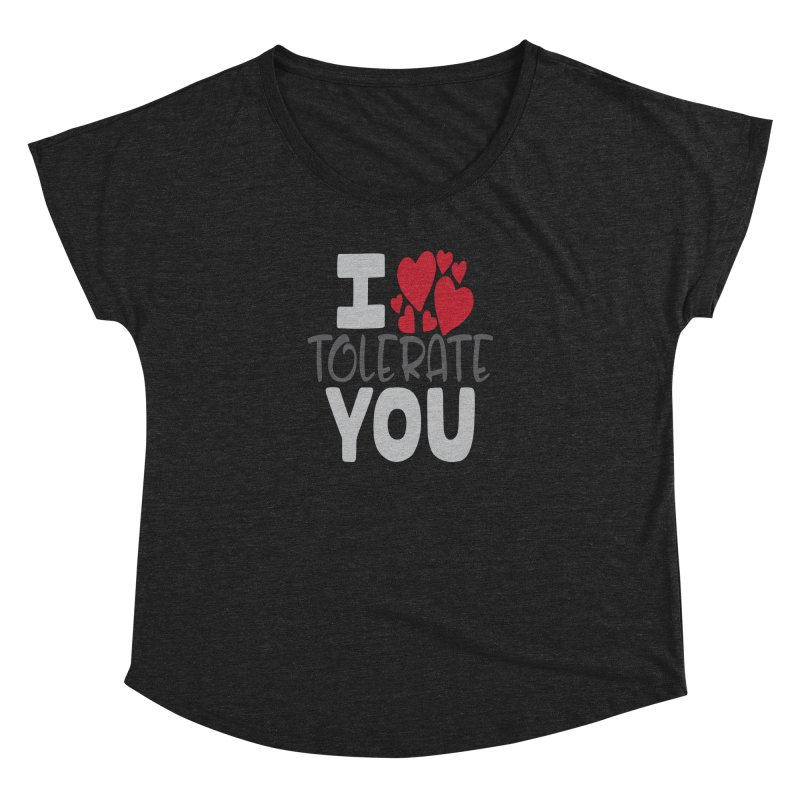 I Tolerate You Women's Scoop Neck by Divinitium's Clothing and Apparel
