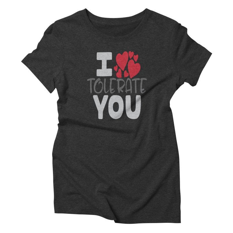 I Tolerate You in Women's Triblend T-Shirt Heather Onyx by Divinitium's Clothing and Apparel