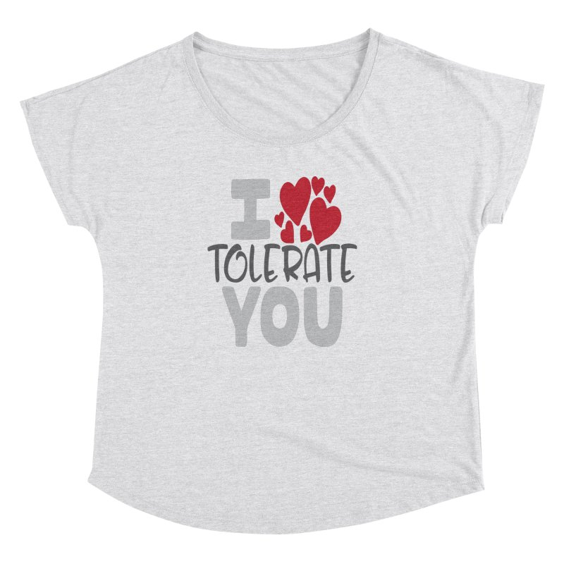 I Tolerate You Women's Dolman Scoop Neck by Divinitium's Clothing and Apparel