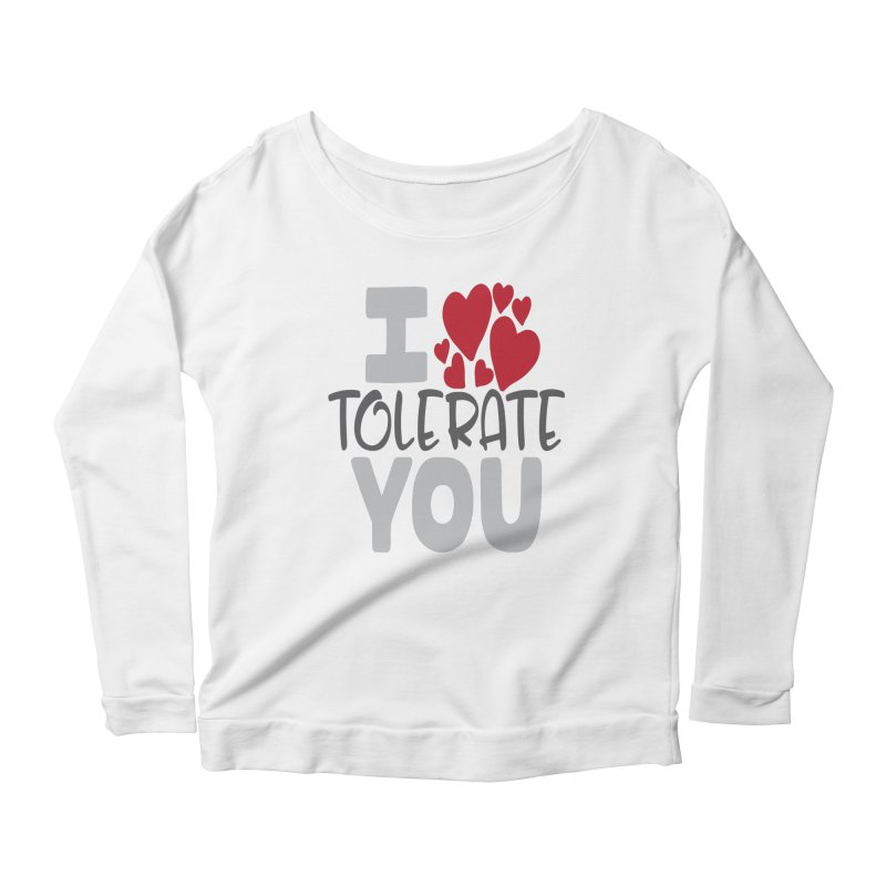 I Tolerate You Women's Scoop Neck Longsleeve T-Shirt by Divinitium's Clothing and Apparel