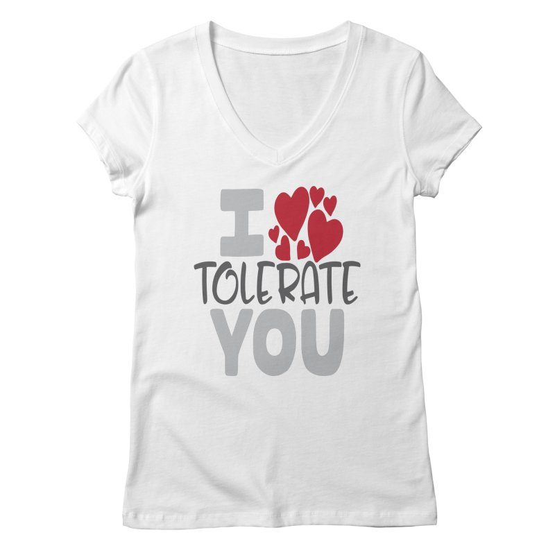 I Tolerate You Women's Regular V-Neck by Divinitium's Clothing and Apparel