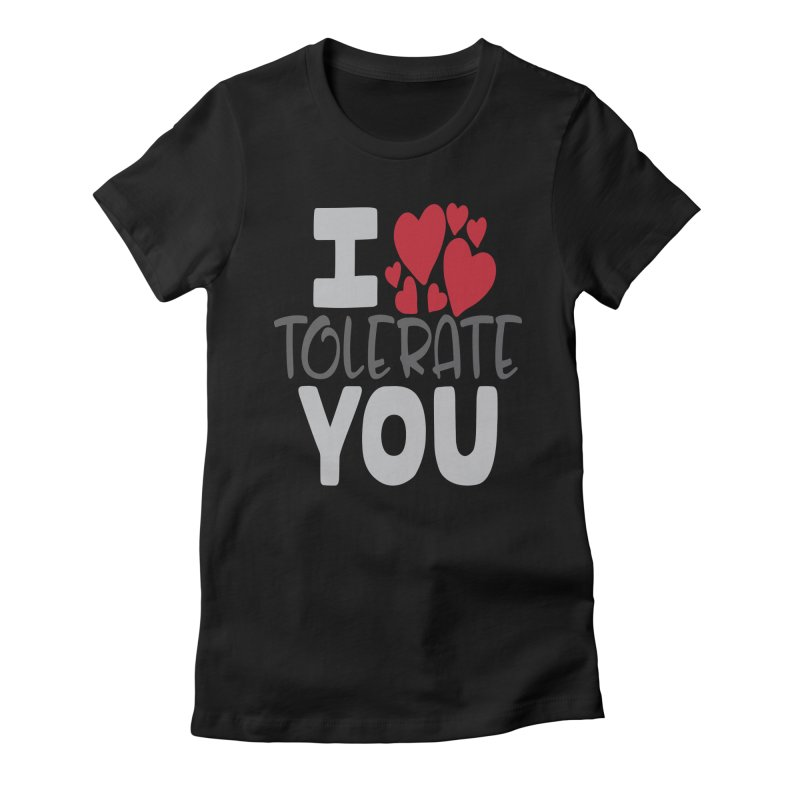 I Tolerate You Women's Fitted T-Shirt by Divinitium's Clothing and Apparel