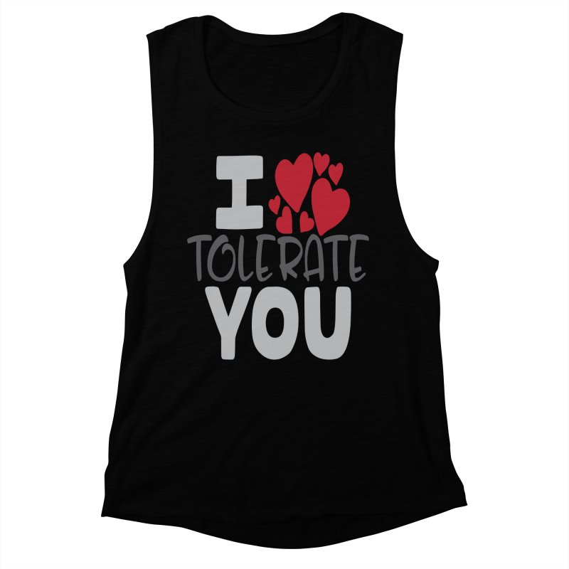 I Tolerate You Women's Muscle Tank by Divinitium's Clothing and Apparel