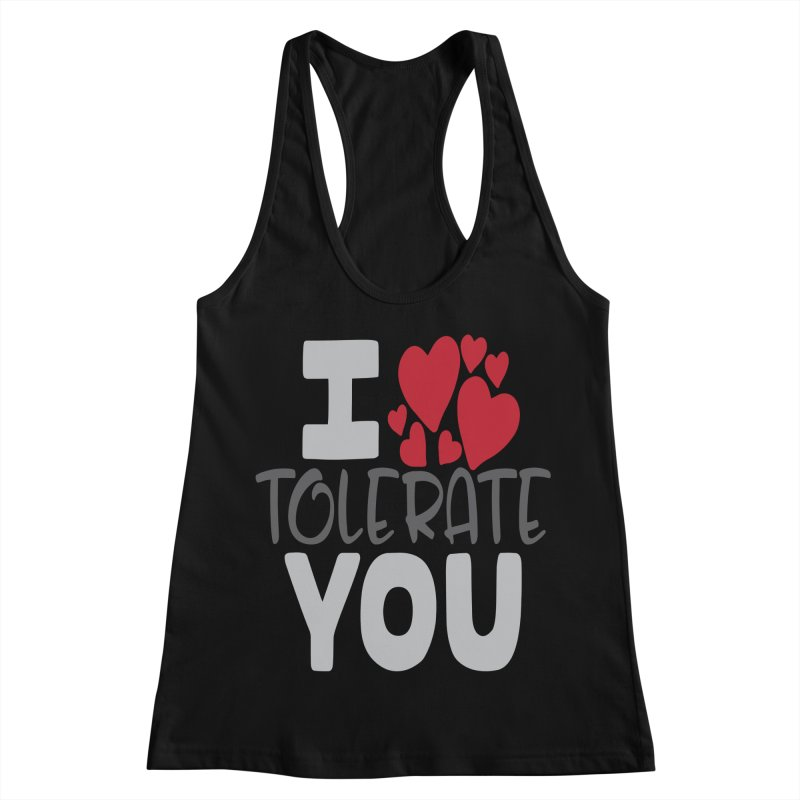 I Tolerate You Women's Racerback Tank by Divinitium's Clothing and Apparel