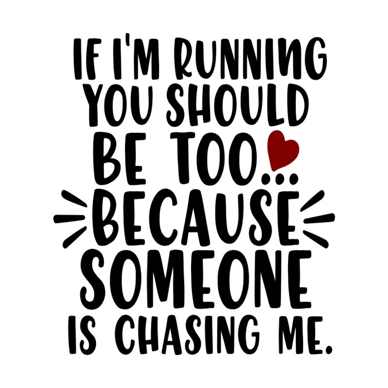 If I'm Running, You should be too... by Divinitium's Clothing and Apparel