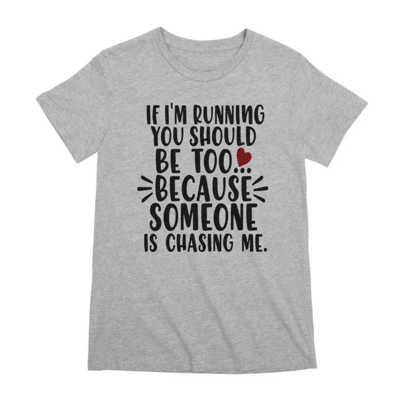 If I'm Running, You should be too... Women's Premium T-Shirt by Divinitium's Clothing and Apparel