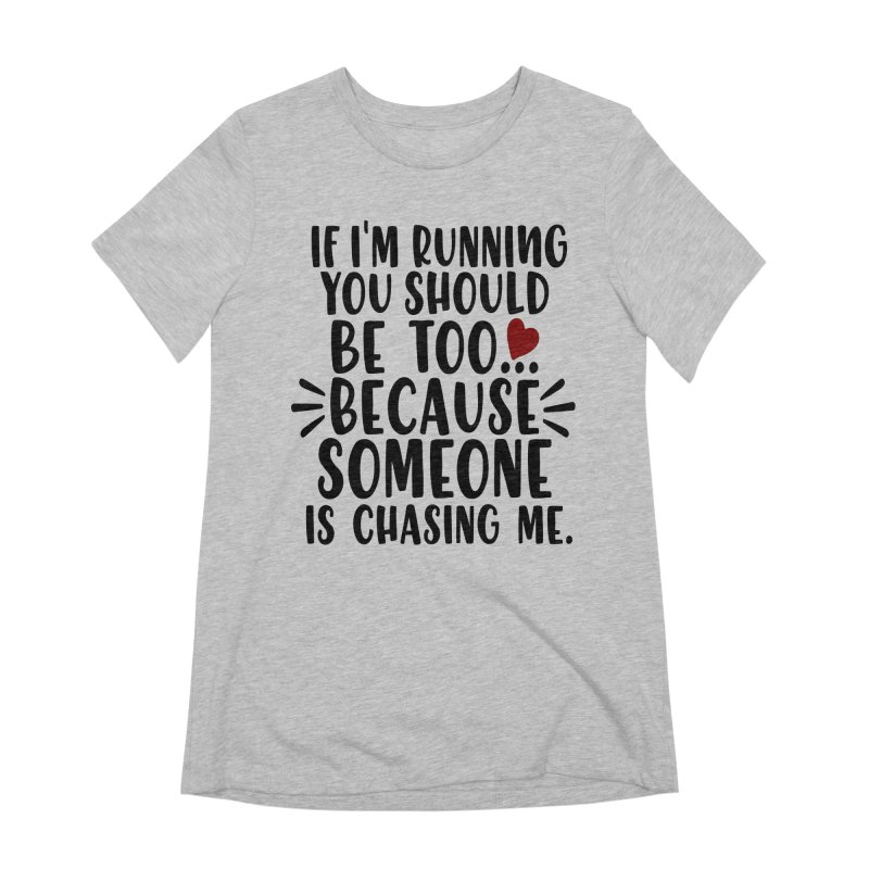 If I'm Running, You should be too... Women's Extra Soft T-Shirt by Divinitium's Clothing and Apparel