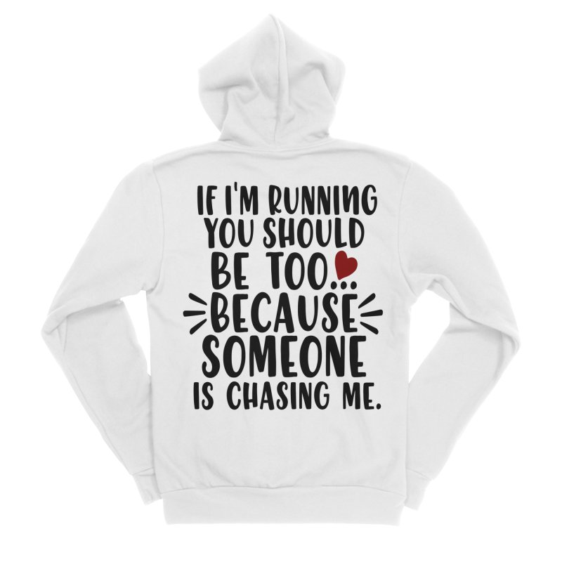 If I'm Running, You should be too... Women's Sponge Fleece Zip-Up Hoody by Divinitium's Clothing and Apparel