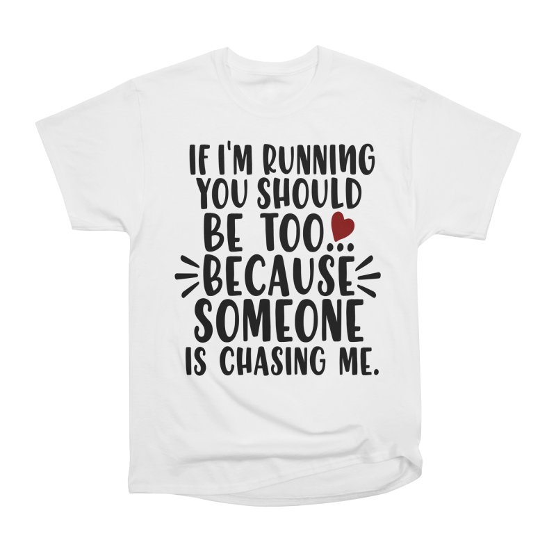 If I'm Running, You should be too... Women's Heavyweight Unisex T-Shirt by Divinitium's Clothing and Apparel